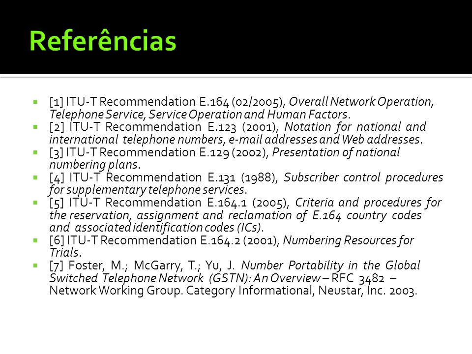 Referências [1] ITU-T Recommendation E.164 (02/2005), Overall Network Operation, Telephone Service, Service Operation and Human Factors.